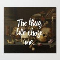 THE THUG LIFE CHOSE ME Canvas Print
