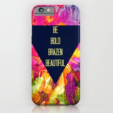 BE BOLD BRAZEN BEAUTIFUL Abstract Typography Hipster Geometric Triangle Colorful Rainbow Fine Art iPhone 6 Slim Case