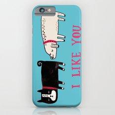 I Like You. iPhone 6 Slim Case