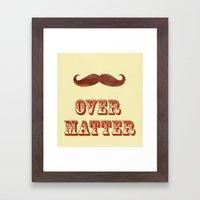 Mustache Over Matter Framed Art Print