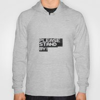 Please Stand By! Hoody