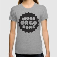 Work Or Go Home Womens Fitted Tee Athletic Grey SMALL