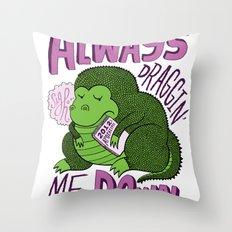 Draggin' Me Down Throw Pillow