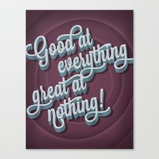 Good at everything great at nothing Canvas Print