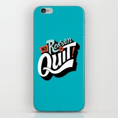 No Reason To Quit iPhone & iPod Skin