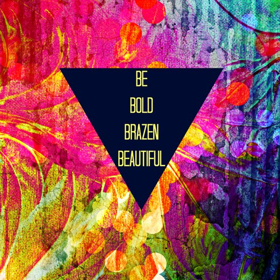 BE BOLD BRAZEN BEAUTIFUL Abstract Typography Hipster Geometric Triangle Colorful Rainbow Fine Art Art Print