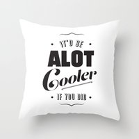 A Lot Cooler If You Did  Throw Pillow