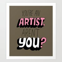 You're an Artist, Aren't You? Art Print