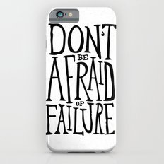 Don't be afraid of failure iPhone 6 Slim Case