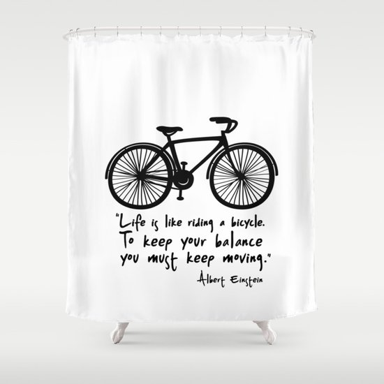 Life is like riding a bicycle... Shower Curtain