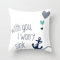 With You I Wont Sink Throw Pillow