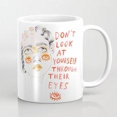 Don't look at yourself through their eyes Mug