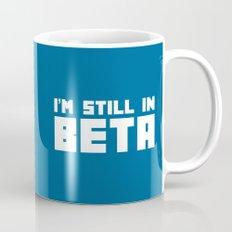 Still In Beta Funny Quote Mug