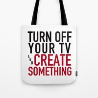 Turn off Your TV - you're a creator Tote Bag