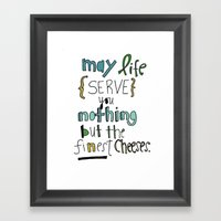 May Life give you the FINEST cheeses. Framed Art Print