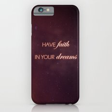 Have Faith In Your Dreams II iPhone 6 Slim Case