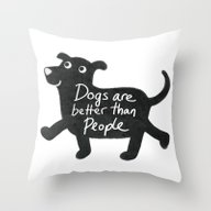 Dogs Are Better Than Peo… Throw Pillow