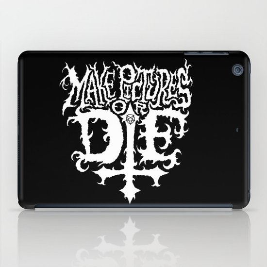 Make Pictures or Die iPad Case