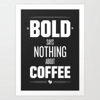 Bold Says Nothing – Da… Art Print