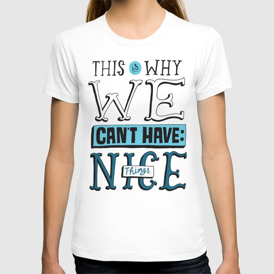 Can't Have Nice Things T-shirt