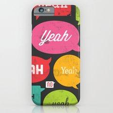 Yeah yeah yeah yeah, yeah yeah yeah yeah Slim Case iPhone 6s