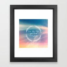 The Life You Have Imagin… Framed Art Print