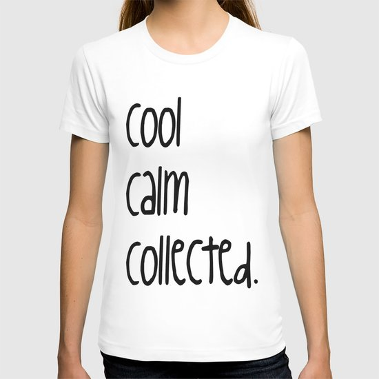 cool,calm,collected T-shirt