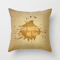Stop Wasting My Time Throw Pillow
