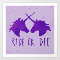 Ride Or Die X Unicorns X… Art Print