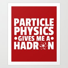Particle Physics Funny Quote Art Print