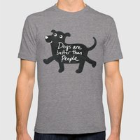 Dogs Are Better Than Peo… Mens Fitted Tee Tri-Grey SMALL