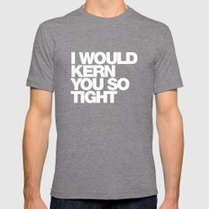 I WOULD KERN YOU SO TIGHT Mens Fitted Tee Tri-Grey SMALL