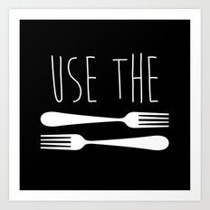 Use The Forks Art Print