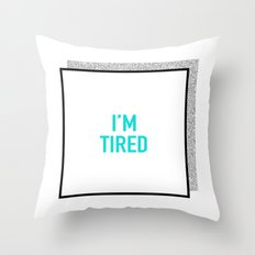 I'm tired. Throw Pillow