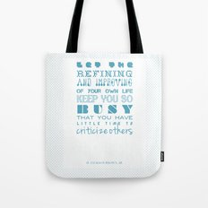 Let the refining and improving of your own life keep you so busy... Tote Bag