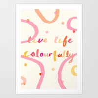 Live Life Colourfully Art Print