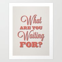 What are you waiting for? Art Print