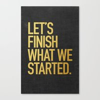LET'S FINISH WHAT WE STARTED Canvas Print