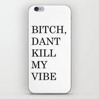 Bitch Dant Kill My Vibe iPhone & iPod Skin