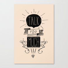 Talk too much Canvas Print
