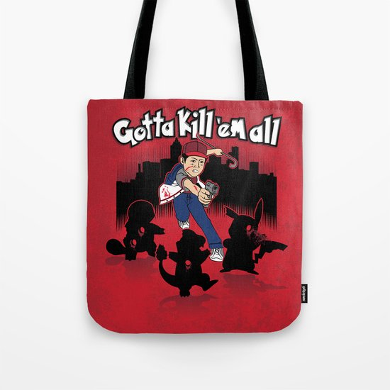 Gotta kill 'em all Tote Bag