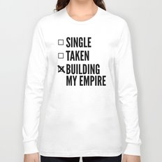 SINGLE TAKEN BUILDING MY EMPIRE Long Sleeve T-shirt