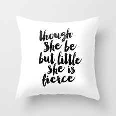 Though She Be But Little She Is Fierce Black and White Typography Print Throw Pillow
