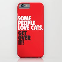 iPhone & iPod Case featuring Some People Love Cats. Get Over It! by Karolis Butenas