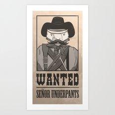WANTED: SENOR UNDERPANTS Art Print