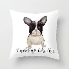 I woke up like this Frenchie Throw Pillow