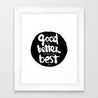 GOOD BETTER BEST Framed Art Print