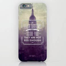 If Your Dreams Do Not Scare You, They Are Not Big Enough Slim Case iPhone 6s