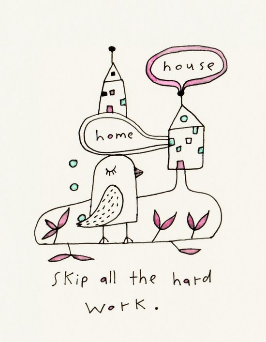 skip all the hard work Art Print
