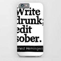 Write Drunk; Edit Sober.  iPhone 6 Slim Case